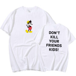 DON'T KILL YOUR FRIEND'S KIDS Print T-Shirts